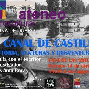 El Canal de Castilla: Historia, venturas y desventuras, a cargo de Jesús AntaRoca