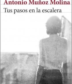 TUS PASOS EN LA ESCALERA, de A. MuñozMolina